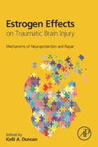 Estrogen Effects on Traumatic Brain Injury: Mechanisms of Neuroprotection and Repair by Kelli A Duncan
