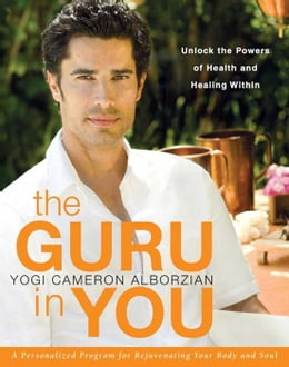 Book The Guru in You: A Personalized Program for Rejuvenating Your Body and Soul by Yogi Cameron Alborzian