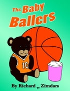 The Baby Ballers by Richard Zimdars