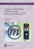 Integrity In Mobile Phone Financial Services: Measures For Mitigating The Risks From Money Laundering And Terrorist Financing by Chatain Pierre-Laurent; Hernandez-Coss Raul; Borowik Kamil; Zerzan Andrew