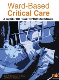 Ward-Based Critical Care: A guide for healthprofessionals