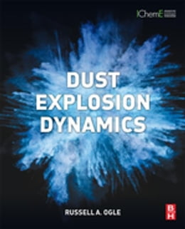 Book Dust Explosion Dynamics by Russell A. Ogle