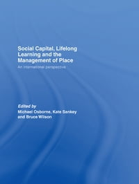 Social Capital, Lifelong Learning and the Management of Place: An International Perspective