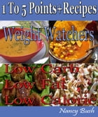1 to 5 Points+ Recipes: Weight Watchers: Low Carb Low Fat Low Calorie by Nancy Bush