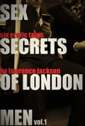 Sex Secrets of London Men Vol. 1: Six Erotic Tales c74c853a-e54b-4a01-8bd2-38f6062367ff