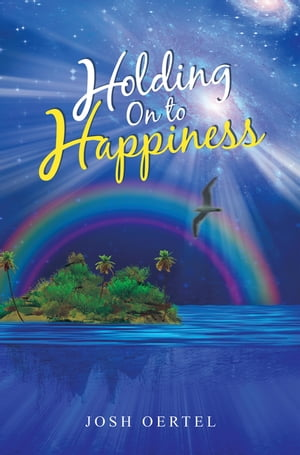 Holding on to Happiness by Josh Oertel