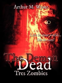 The Demon Dead: Tres Zombies(Book 1 of 2)