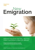 New Emigration: Positive thoughts that will help you start a successful new life abroad! by Timothy Time