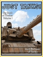 Just Tank Photos! Big Book of Military Armoured Tank Vechicle Photographs & Pictures Vol. 1 by Big Book of Photos