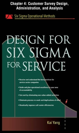 Book Design for Six Sigma for Service, Chapter 4 - Customer Survey Design, Administration, and Analysis by Kai Yang