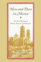Here and There in Mexico: The Travel Writings of Mary Ashley Townsend by Mary Ashley Townsend
