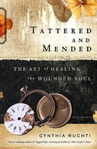 Tattered and Mended: The Art of Healing the Wounded Soul by Cynthia Ruchti