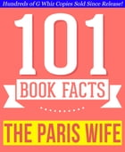 The Paris Wife - 101 Amazingly True Facts You Didn't Know: Fun Facts and Trivia Tidbits Quiz Game Books by G Whiz