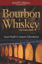 Bourbon Whiskey Our Native Spirit: Sour Mash and Sweet Adventures by Bernie Lubbers