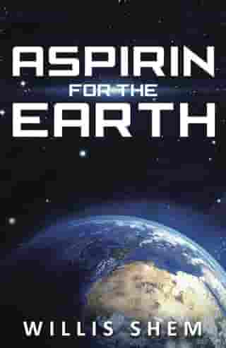 Aspirin for the Earth by Willis Shem