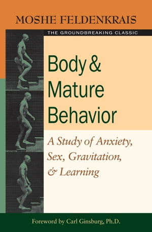 Body and Mature Behavior A Study of Anxiety,  Sex,  Gravitation,  and Learning