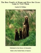 The Bear Family at Home and How the Circus Came to Visit Them by Curtis D. Wilbur