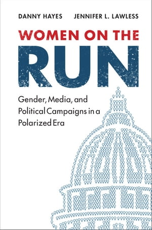 Women on the Run Gender,  Media,  and Political Campaigns in a Polarized Era