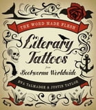 The Word Made Flesh: Literary Tattoos from Bookworms