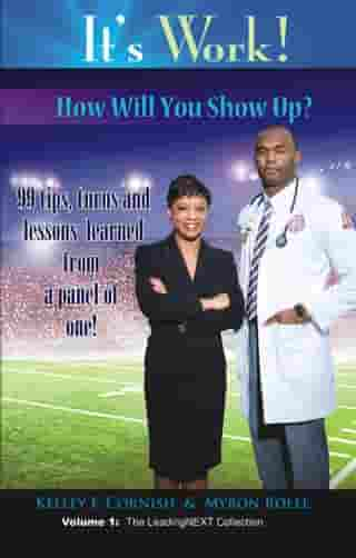It's Work! How Will You Show Up?: 99 Tips, Turns and Lessons Learned from a Panel of One! by Kelley F. Cornish