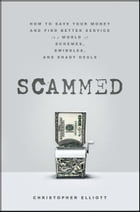 Scammed: How to Save Your Money and Find Better Service in a World of Schemes, Swindles, and Shady…