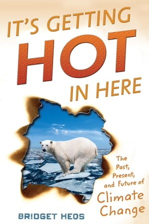 It's Getting Hot in Here The Past,  Present,  and Future of Climate Change