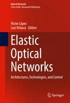 Elastic Optical Networks: Architectures, Technologies, and Control by Luis Velasco