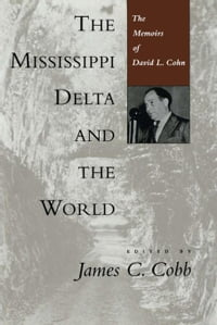 The Mississippi Delta and the World: The Memoirs of David L. Cohn