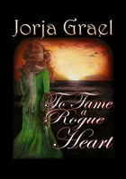 To Tame a Rogue Heart by Jorja Grael