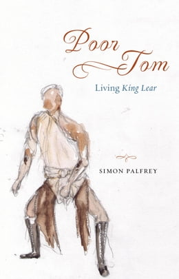 "Book Poor Tom: Living ""King Lear"" by Simon Palfrey"