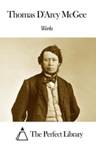Works of Thomas D'Arcy McGee by Thomas D'Arcy McGee