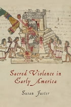 Sacred Violence in Early America by Susan Juster