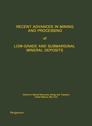 Recent Advances in Mining and Processing of Low-Grade and Submarginal Mineral Deposits: Centre for Natural Resources,  Energy and Transport,  United Nat
