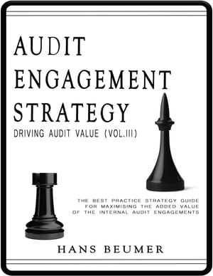 Audit Engagement Strategy (Driving Audit Value, Vol. III): The Best Practice Strategy Guide for Maximising the Added Value of the Internal Audit Engagements