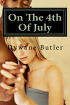 On the 4th of July by Dywane Butler