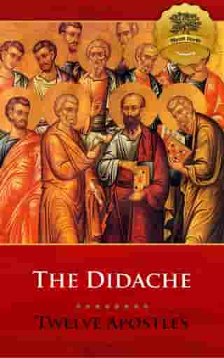 The Didache (Multiple Translations) by The Twelve Apostles, Wyatt North