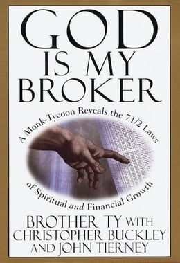 Book God Is My Broker: A Monk-Tycoon Reveals the 7 1/2 Laws of Spiritual and Financial Growth by Christopher Buckley