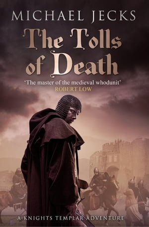 The Tolls of Death (Knights Templar Mysteries 17): A riveting and gritty medieval mystery by Michael Jecks