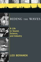 Riding the Waves: A Life in Sound, Science, and Industry by Leo Beranek