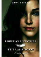 Light as a Feather, Stiff as a Board: Weeping Willow High Book 1 by Zoe Aarsen