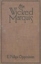 The Wicked Marquis (Illustrated) by E. Phillips Oppenheim