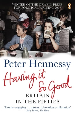 Book Having it So Good: Britain in the Fifties by Peter Hennessy