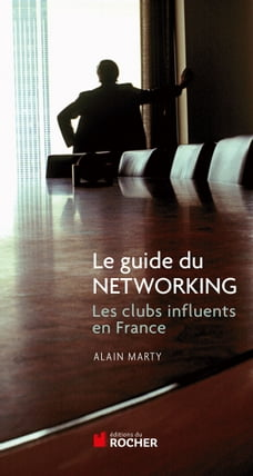 Le guide du Networking: Les clubs influents de France
