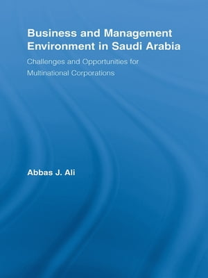 Business and Management Environment in Saudi Arabia Challenges and Opportunities for Multinational Corporations