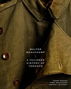 Walter Beauchamp: Tailored History of Toronto by Pedro Mendes