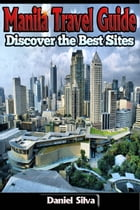 Manila Travel Guide – Discover the Best Sites of the City by Daniel Silva