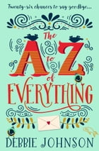 The A–Z of Everything: A gorgeously emotional and uplifting book that will make you laugh and cry by Debbie Johnson
