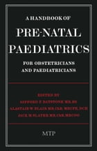 A Handbook of Pre-Natal Paediatrics for Obstetricians and Pediatricians by G.F. Batstone
