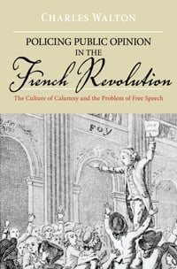 Policing Public Opinion in the French Revolution: The Culture of Calumny and the Problem of Free…