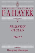 Business Cycles: Part I by F. A. Hayek